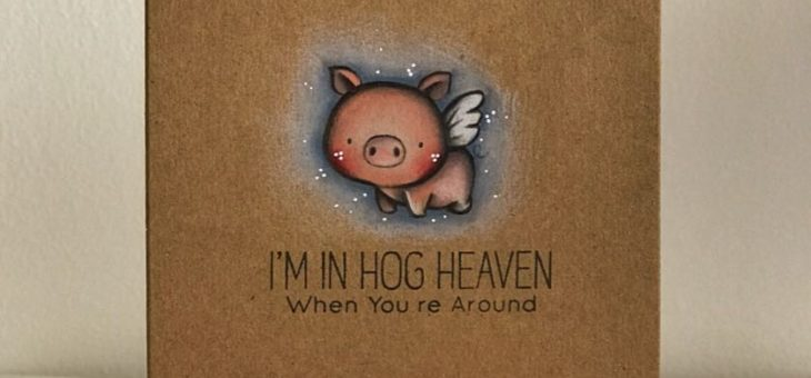 I'm in Hog Heaven when you're around!